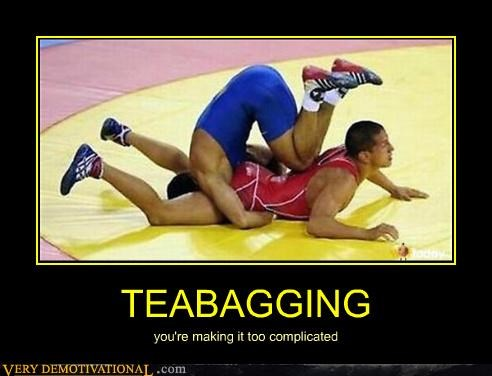 TEABAGGING you're making it too complicated