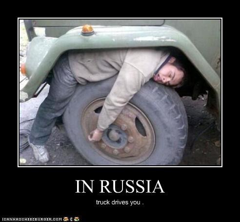 IN RUSSIA truck drives you .