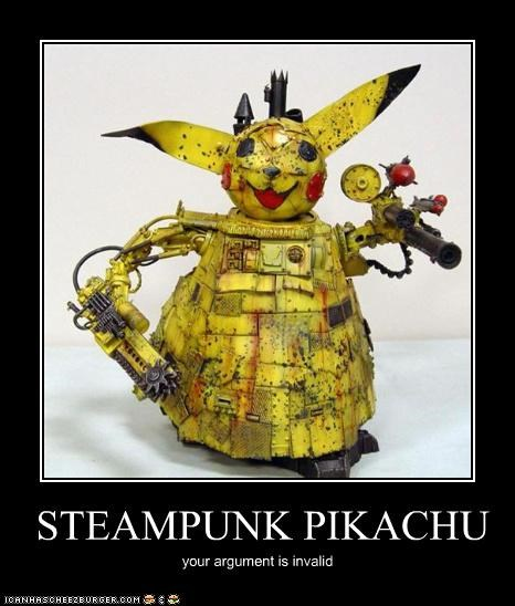 STEAMPUNK PIKACHU your argument is invalid