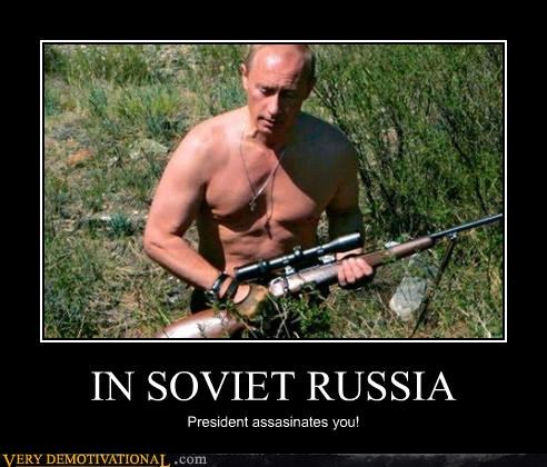 IN SOVIET RUSSIA President assasinates you!