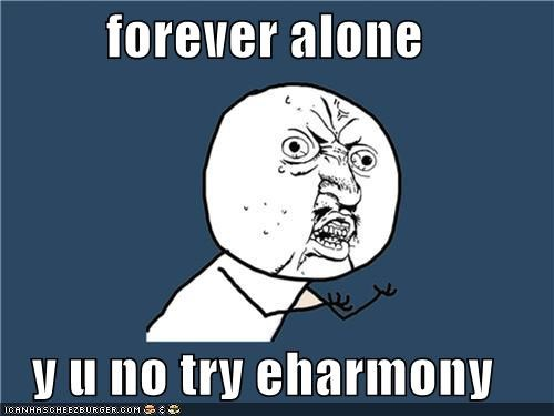 eharmony,forever alone,online dating