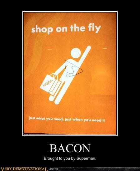 BACON Brought to you by Superman.
