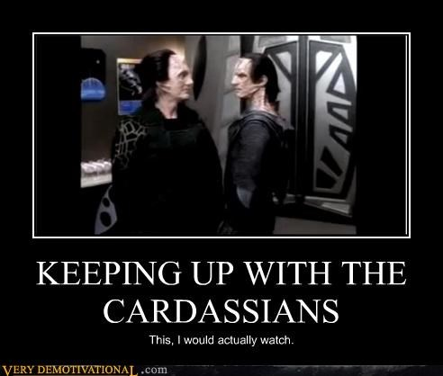 KEEPING UP WITH THE CARDASSIANS This, I would actually watch.