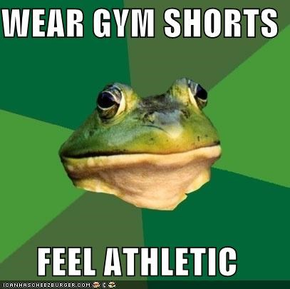 athletic,dress the part,faking it,foul bachelor frog,gym shorts