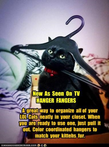 New As Seen On TV HANGER FANGERS A great way to organize all of your LOL Cats neatly in your closet. When you are ready to use one, just pull it out. Color coordinated hangers to match your kittehs fur.