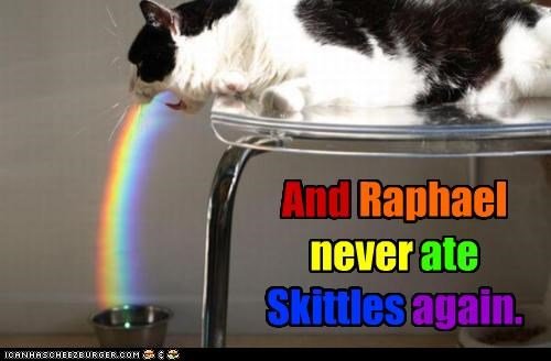 And Raphael never ate Skittles again. Raphael again. ate never Skittles