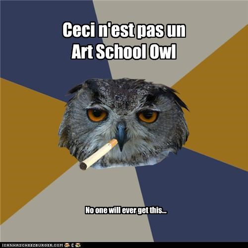 Ceci n'est pas un Art School Owl No one will ever get this...
