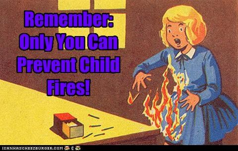 Remember: Only You Can Prevent Child Fires!