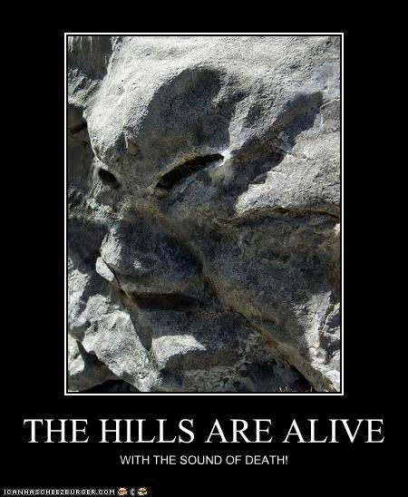 THE HILLS ARE ALIVE WITH THE SOUND OF DEATH!