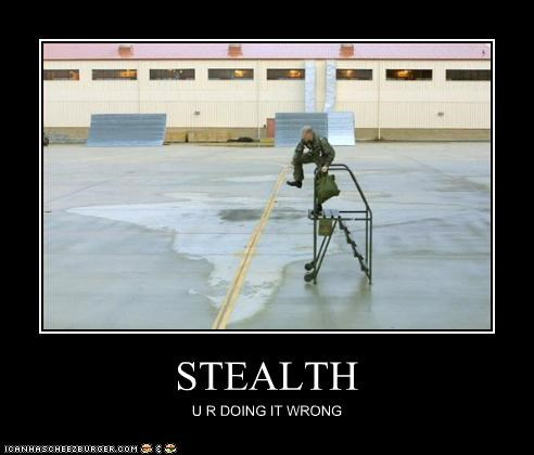 STEALTH U R DOING IT WRONG