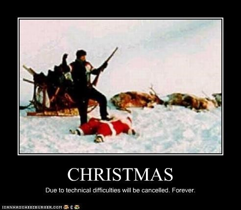 CHRISTMAS Due to technical difficulties will be cancelled. Forever.