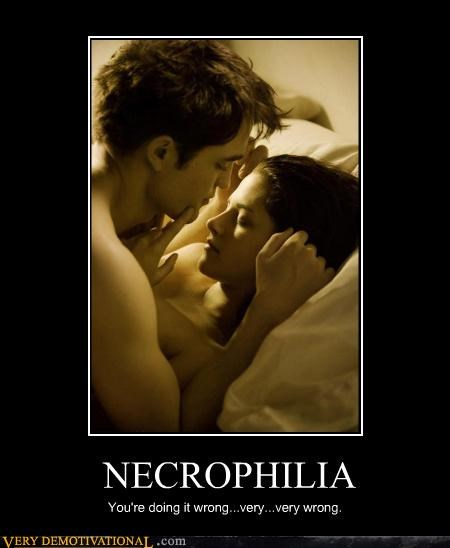 NECROPHILIA You're doing it wrong...very...very wrong.