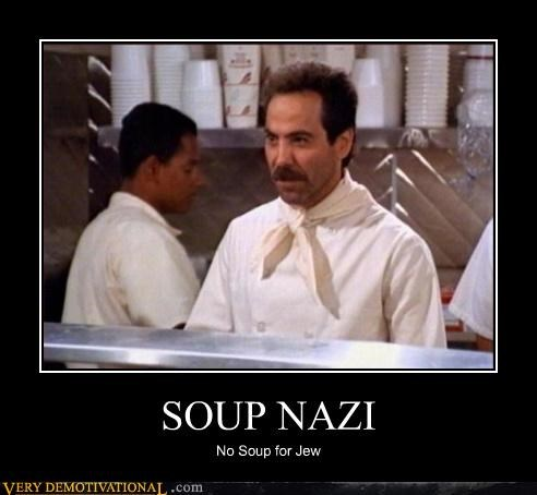 SOUP NAZI No Soup for Jew