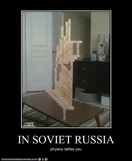 IN SOVIET RUSSIA physics defies you