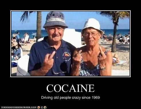 COCAINE Driving old people crazy since 1969
