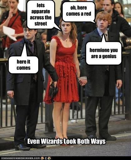 Even Wizards Look Both Ways oh, here comes a red one here it comes lets apparate across the street hermione you are a genius