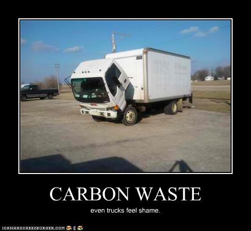 CARBON WASTE even trucks feel shame.