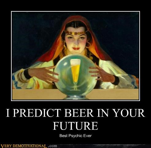I PREDICT BEER IN YOUR FUTURE Best Psychic Ever