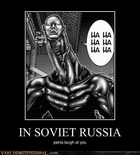IN SOVIET RUSSIA penis laugh at you