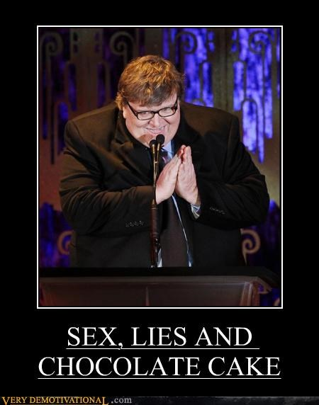 chocolate cake,lies,Michael Moore,sex