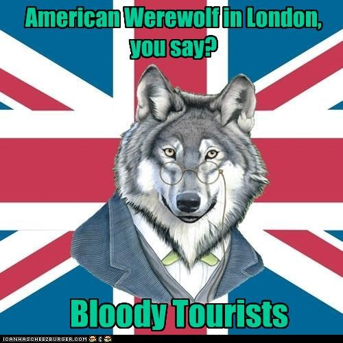 Sir Courage Wolf Esq: Problems in Piccadilly American Werewolf in London, you say? Bloody Tourists