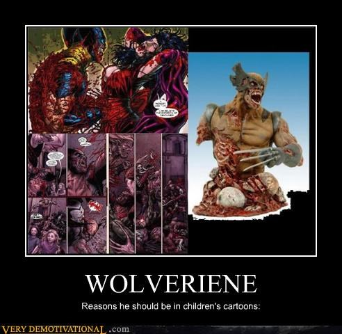 WOLVERIENE Reasons he should be in children's cartoons: