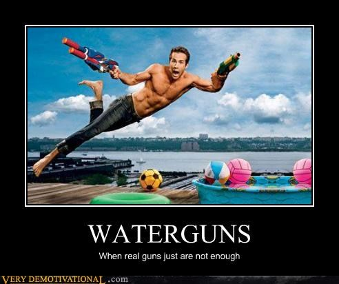 WATERGUNS When real guns just are not enough