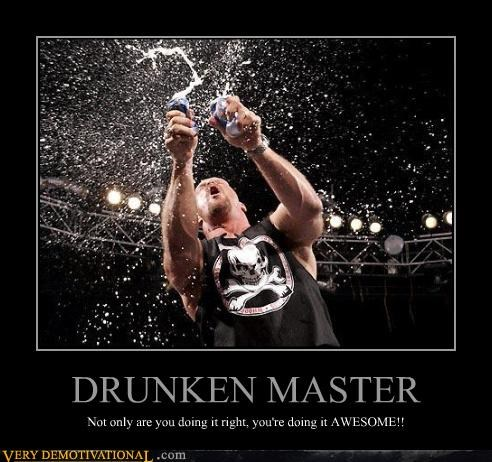 DRUNKEN MASTER Not only are you doing it right, you're doing it AWESOME!!