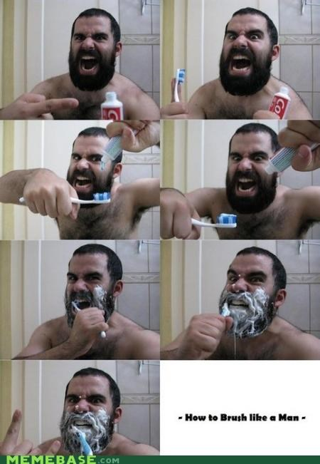 brushing,colgate,manliness,Memes,teeth