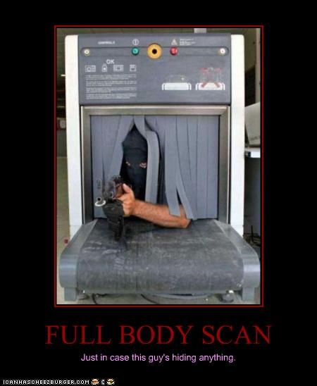 FULL BODY SCAN Just in case this guy's hiding anything.