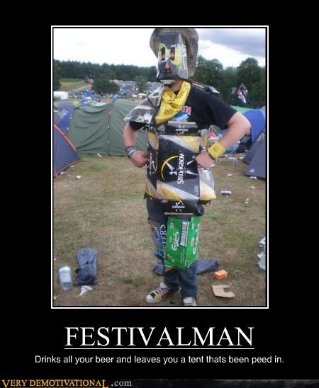 FESTIVALMAN Drinks all your beer and leaves you a tent thats been peed in.
