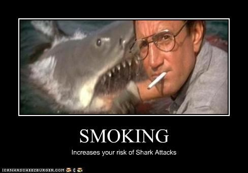 SMOKING Increases your risk of Shark Attacks