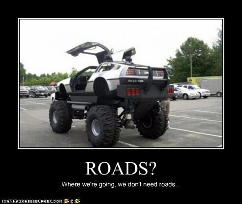 ROADS? Where we're going, we don't need roads...