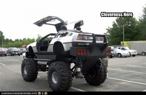 Monster DeLorean Cleverness Here Where we're going We dont Roads