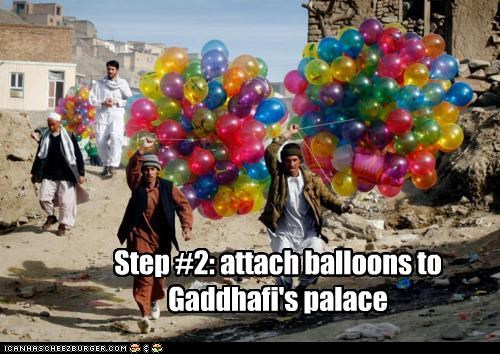 Step #2: attach balloons to Gaddhafi's palace