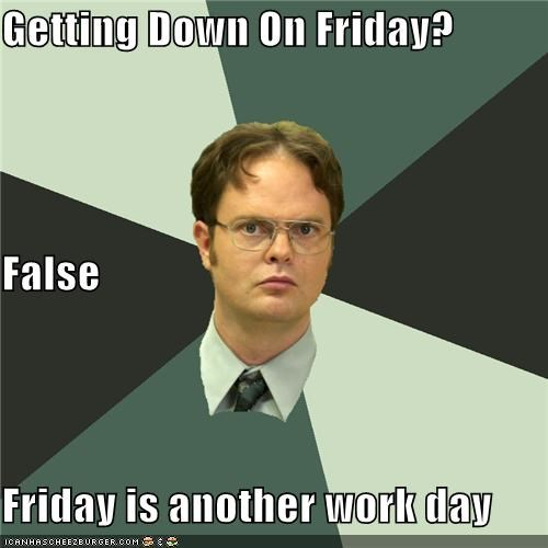 Getting Down On Friday? False Friday is another work day