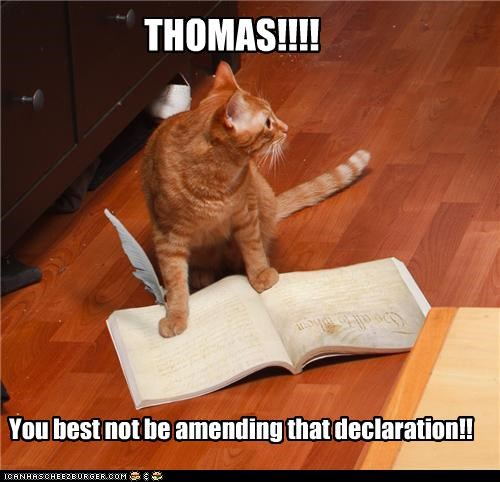 THOMAS!!!! You best not be amending that declaration!!