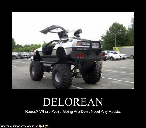 DELOREAN Roads? Where We're Going We Don't Need Any Roads.