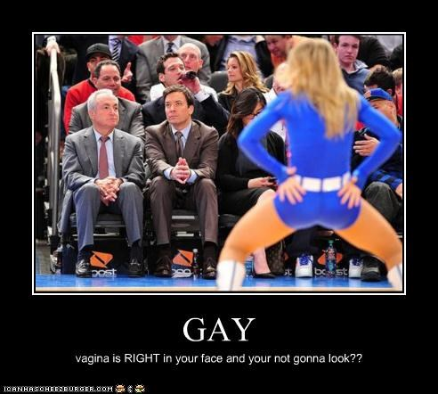 GAY vagina is RIGHT in your face and your not gonna look??