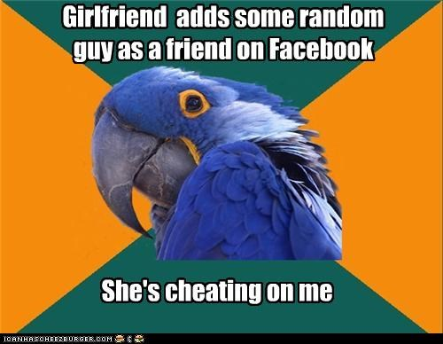 cheating facebook girlfriend Paranoid Parrot - 4631142400