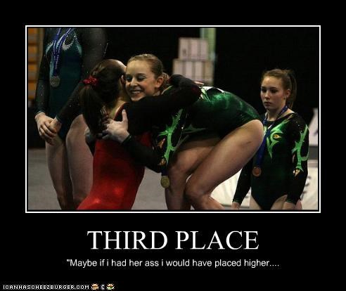 """THIRD PLACE """"Maybe if i had her ass i would have placed higher...."""