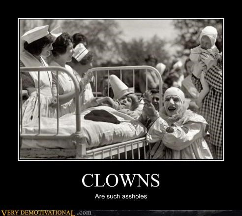 CLOWNS Are such assholes