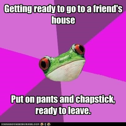Getting ready to go to a friend's house Put on pants and chapstick, ready to leave.