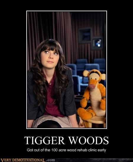 TIGGER WOODS Got out of the 100 acre wood rehab clinic early