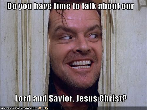 do you have time to talk about our lord and savior jesus christ