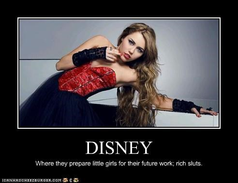 DISNEY Where they prepare little girls for their future work; rich sluts.