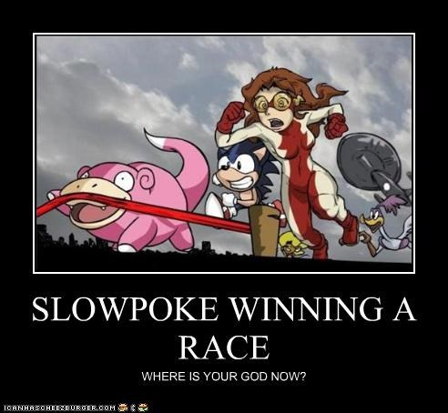 SLOWPOKE WINNING A RACE WHERE IS YOUR GOD NOW?