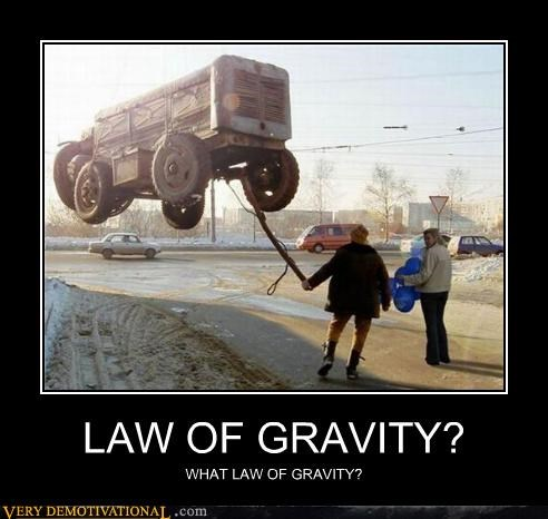 LAW OF GRAVITY? WHAT LAW OF GRAVITY?