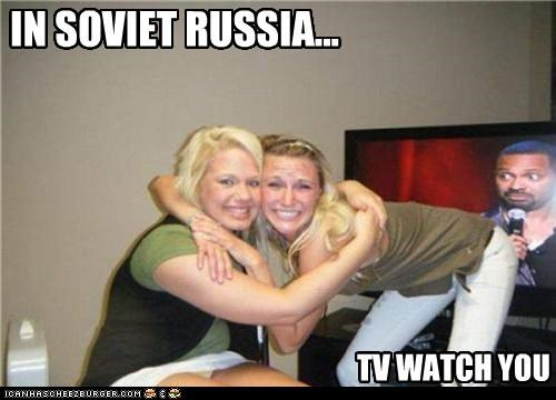 IN SOVIET RUSSIA... TV WATCH YOU