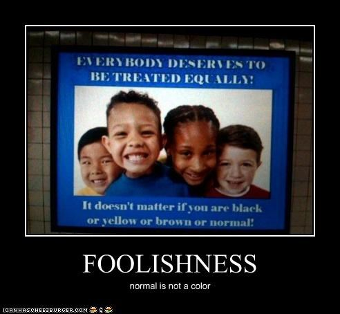 FOOLISHNESS normal is not a color